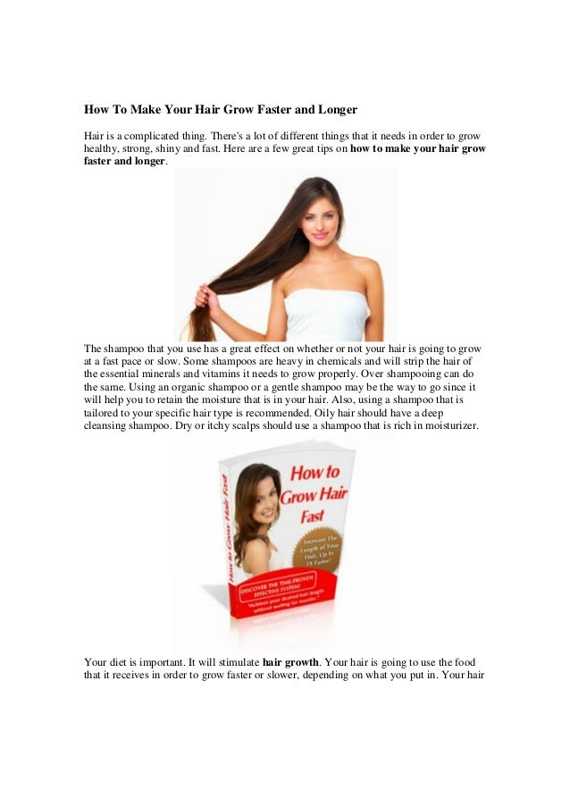 How To Make Your Hair Grow Faster and Longer Hair is a complicated thing. There's a lot of different things that it needs ...