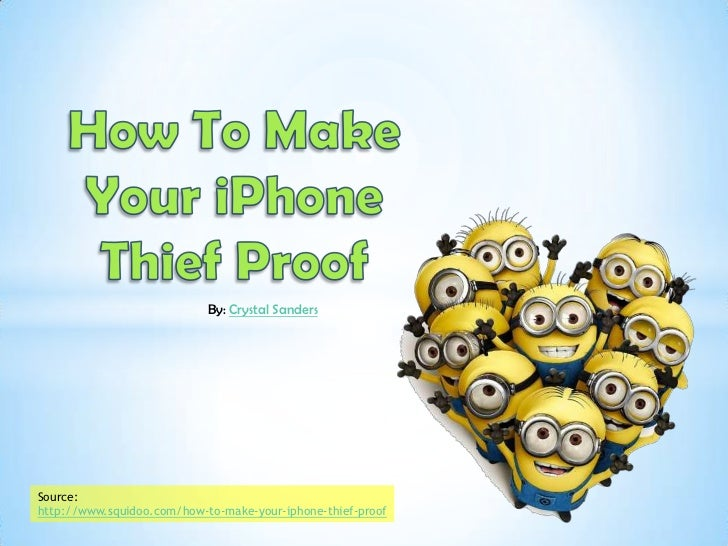 By: Crystal SandersSource:http://www.squidoo.com/how-to-make-your-iphone-thief-proof