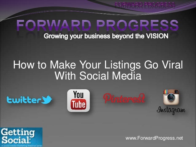 How to Make Your Listings Go Viral With Social Media  (877) 592-6224  www.ForwardProgress.net