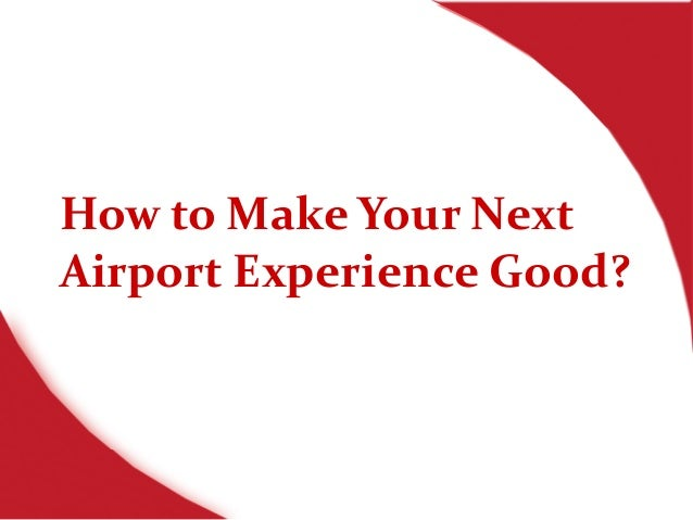 How to Make Your Next Airport Experience Good?