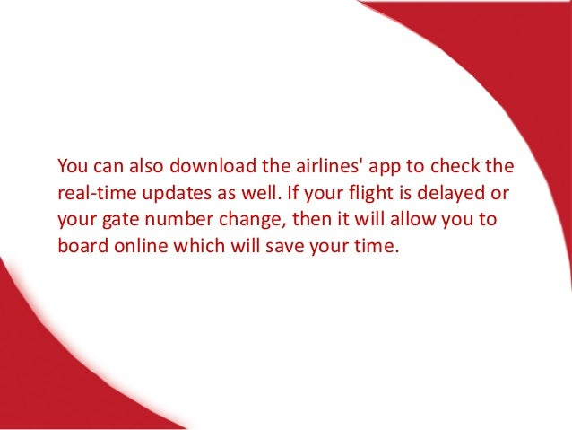 You can also download the airlines' app to check the real-time updates as well. If your flight is delayed or your gate num...