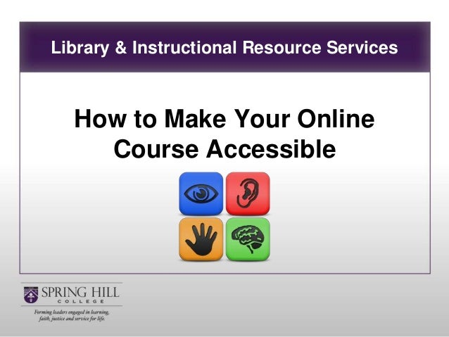 Library & Instructional Resource Services How to Make Your Online Course Accessible