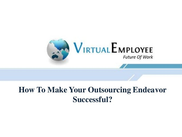How To Make Your Outsourcing EndeavorSuccessful?