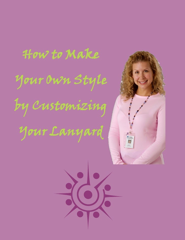 How to MakeYour Own Styleby CustomizingYour Lanyard