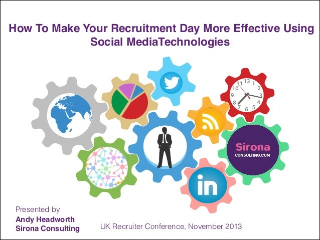 How To Make Your Recruitment Day More Effective Using Social MediaTechnologies!  Presented by Andy Headworth! Sirona Consu...
