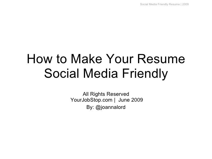 Social Media Friendly Resume | 2009     How to Make Your Resume   Social Media Friendly           All Rights Reserved     ...