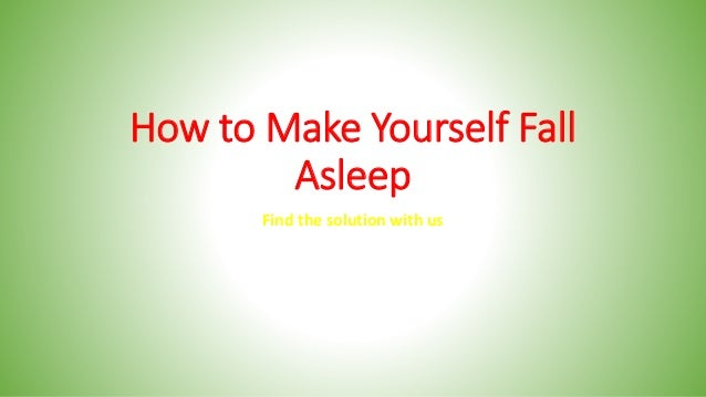 How To Make Yourself Fall Asleep Find The Solution With Us ...
