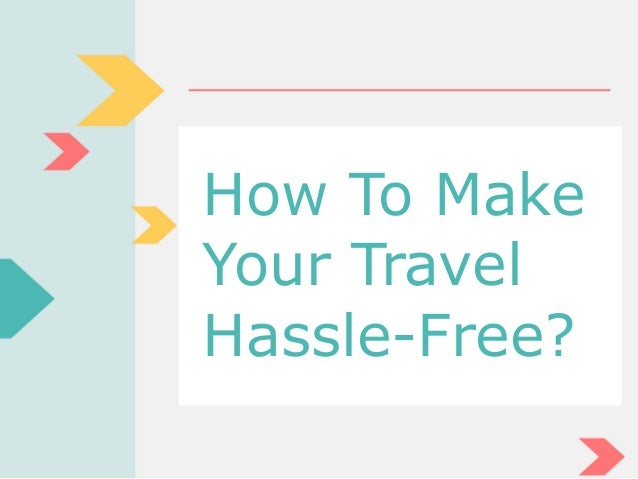 How To Make Your Travel Hassle-Free?