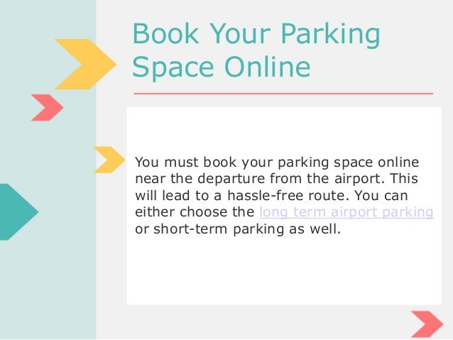 Book Your Parking Space Online You must book your parking space online near the departure from the airport. This will lead...