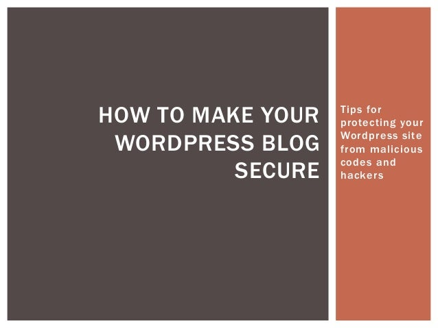HOW TO MAKE YOUR   Tips for                   protecting your WORDPRESS BLOG    Wordpress site                   from mali...