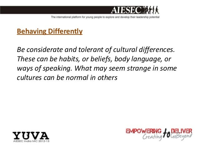 Behaving DifferentlyBe considerate and tolerant of cultural differences.These can be habits, or beliefs, body language, or...