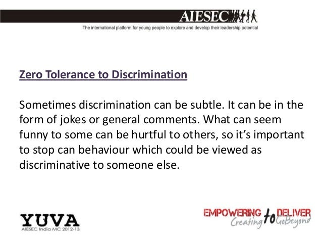 Zero Tolerance to DiscriminationSometimes discrimination can be subtle. It can be in theform of jokes or general comments....