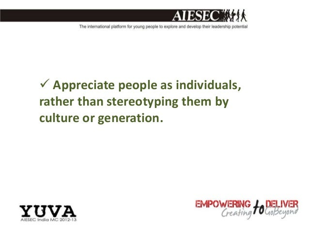  Appreciate people as individuals,rather than stereotyping them byculture or generation.