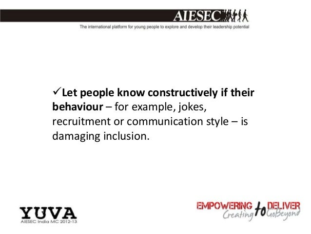 Let people know constructively if theirbehaviour – for example, jokes,recruitment or communication style – isdamaging inc...
