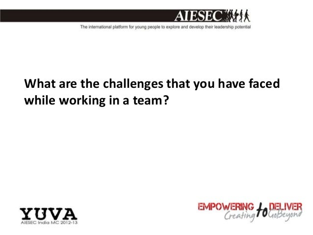 What are the challenges that you have facedwhile working in a team?