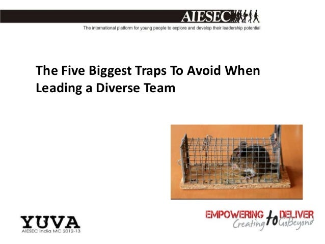 The Five Biggest Traps To Avoid WhenLeading a Diverse Team