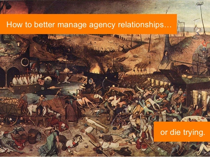 How to better manage agency relationships…                                                              or die trying.    ...