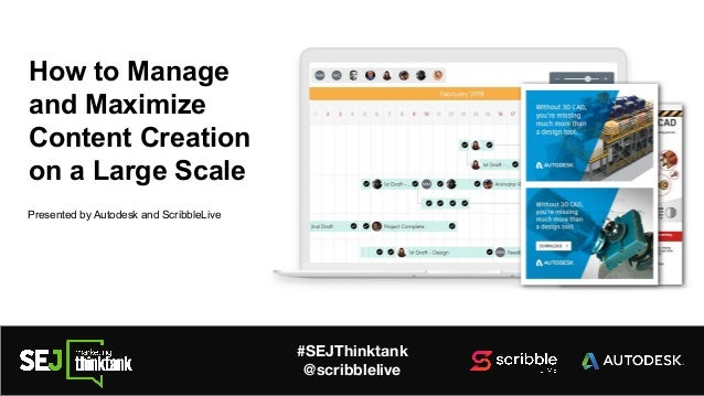 #SEJThinktank @scribblelive How to Manage and Maximize Content Creation on a Large Scale Presented by Autodesk and Scribbl...