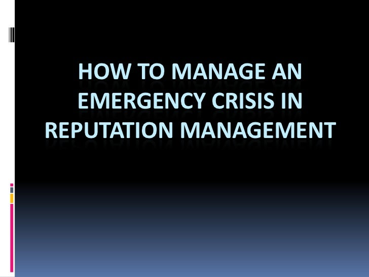 HOW TO MANAGE AN   EMERGENCY CRISIS INREPUTATION MANAGEMENT
