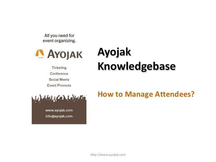 How to Manage Attendees? http://www.ayojak.com