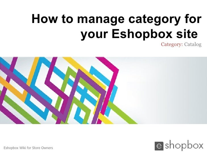 How to manage category for                       your Eshopbox site                                   Category: CatalogEsh...