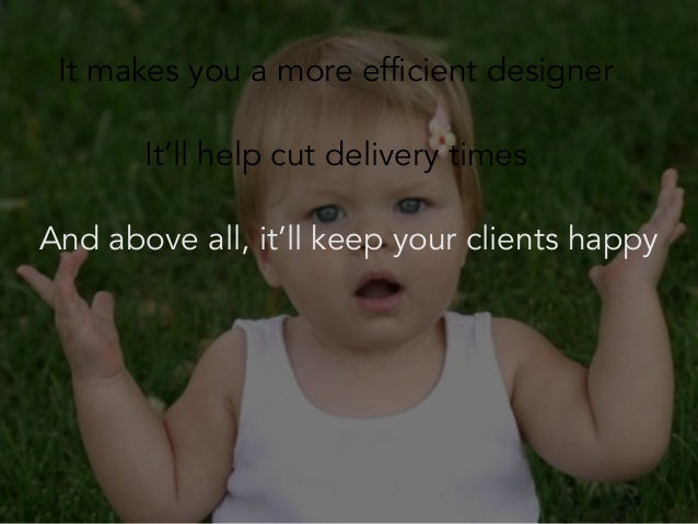 It makes you a more efficient designer It'll help cut delivery times And above all, it'll keep your clients happy  So, man...