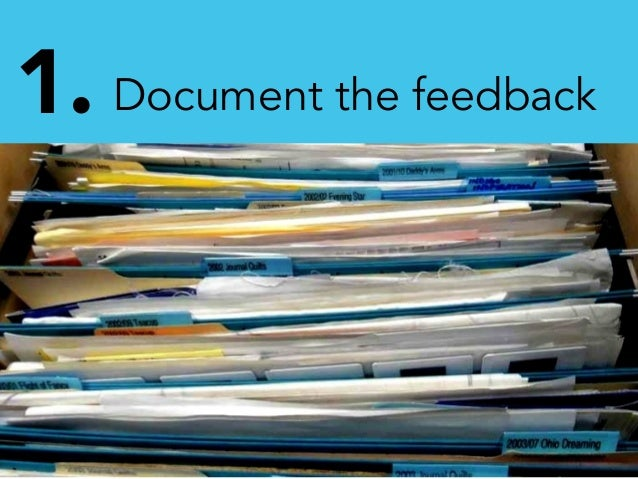 1. Document the feedback Not like this...