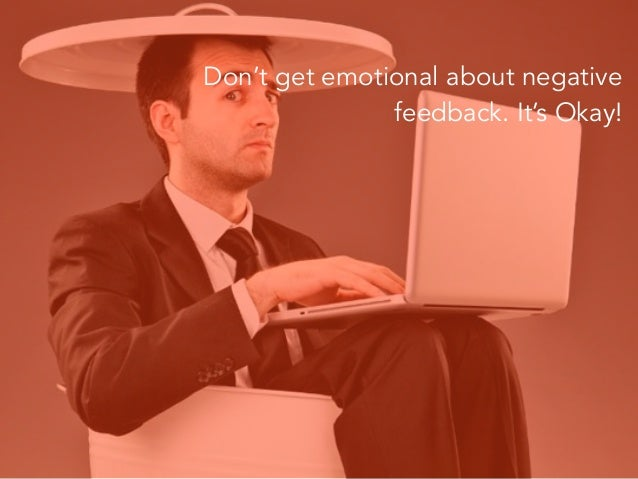 Don't get emotional about negative feedback. It's Okay! Instead, educate your client