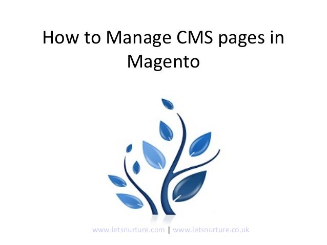 How to Manage CMS pages in Magento www.letsnurture.com | www.letsnurture.co.uk