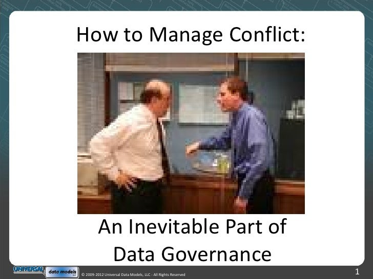 How to Manage Conflict:         An Inevitable Part of          Data Governance© 2009-2012 Universal Data Models, LLC - All...