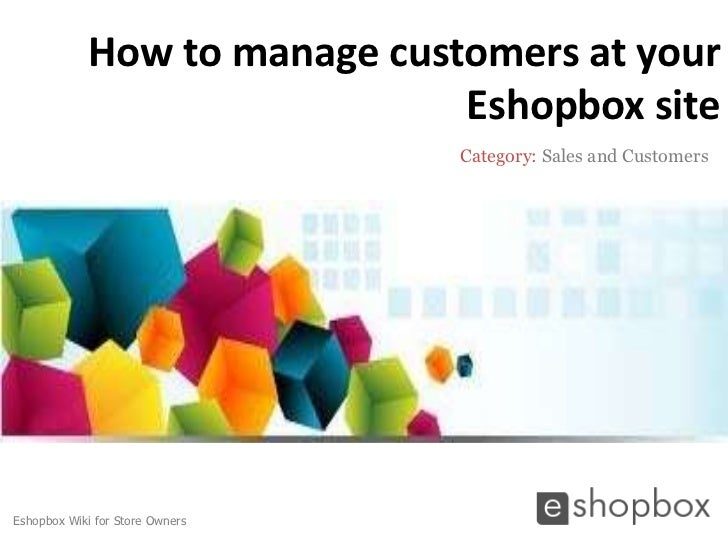 How to manage customers at your                              Eshopbox site                                 Category: Sales...