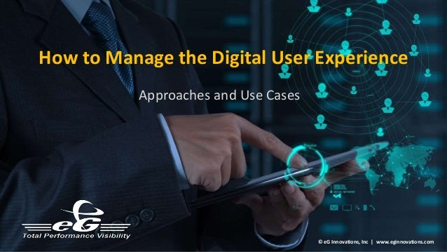 How to Manage the Digital User Experience Approaches and Use Cases © eG Innovations, Inc | www.eginnovations.com
