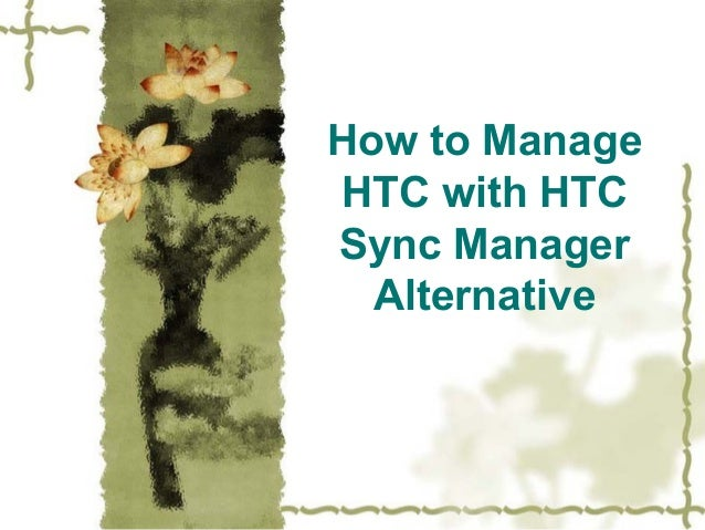 How to Manage  HTC with HTC  Sync Manager  Alternative