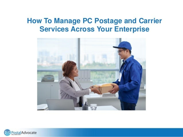 How To Manage PC Postage and Carrier Services Across Your Enterprise