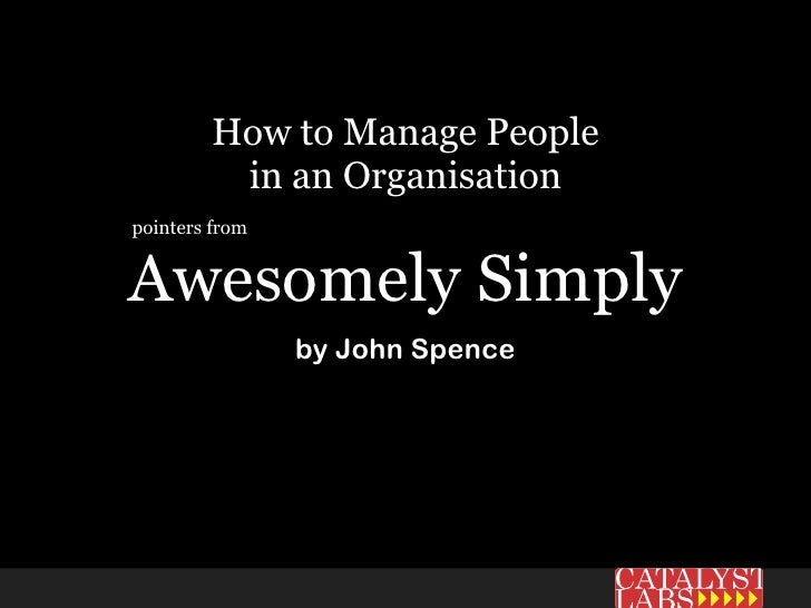 How to Manage People          in an Organisation pointers from   Awesomely Simply                 by John Spence