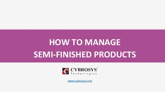 HOW TO MANAGE SEMI-FINISHED PRODUCTS www.cybrosys.com