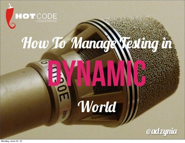 How To Manage Testing inDynamicWorld@adzyniaMonday, June 10, 13