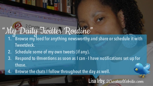 1. Schedule tweet blocks 2. Read @mentions and reply to ALL 3. Scan timeline for conversations to jump into and content to...