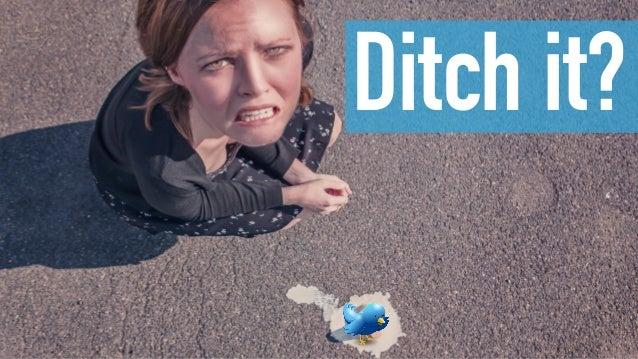 Ditch it?