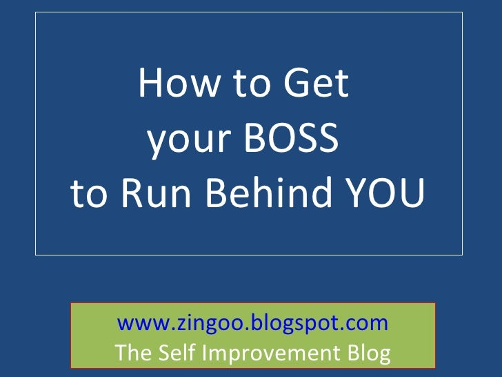 How to Get  your BOSS  to Run Behind YOU www.zingoo.blogspot.com The Self Improvement Blog
