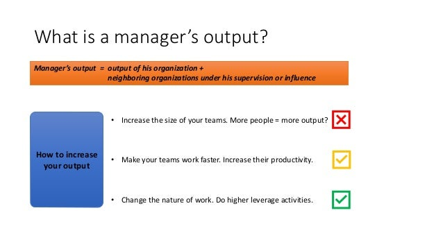 What is a manager's output? Manager's output = output of his organization + neighboring organizations under his supervisio...