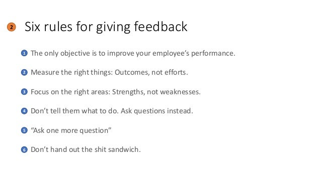 Six rules for giving feedback2 • The only objective is to improve your employee's performance. • Measure the right things:...