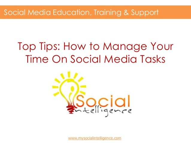 Top Tips: How to Manage YourTime On Social Media TasksSocial Media Education, Training & Supportwww.mysocialintelligence.com