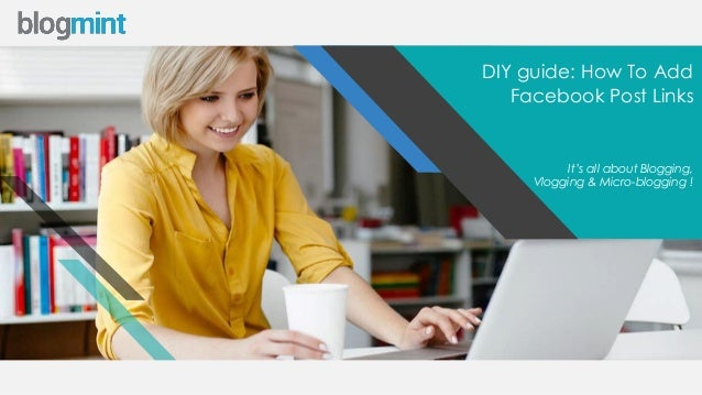 w w w . b l o g m i n t . c o m DIY guide: How To Add Facebook Post Links It's all about Blogging, Vlogging & Micro-bloggi...