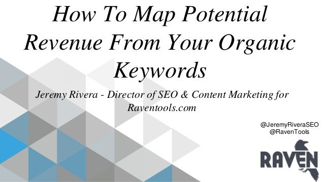 @JeremyRiveraSEO @RavenTools How To Map Potential Revenue From Your Organic Keywords Jeremy Rivera - Director of SEO & Con...