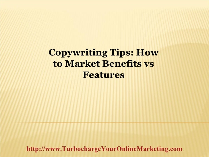 Copywriting Tips: How to Market Benefits vs Features http://www.TurbochargeYourOnlineMarketing.com