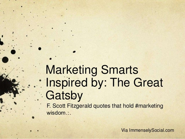 Marketing Smarts Inspired by: The Great Gatsby F. Scott Fitzgerald quotes that hold #marketing wisdom… Via ImmenselySocial...