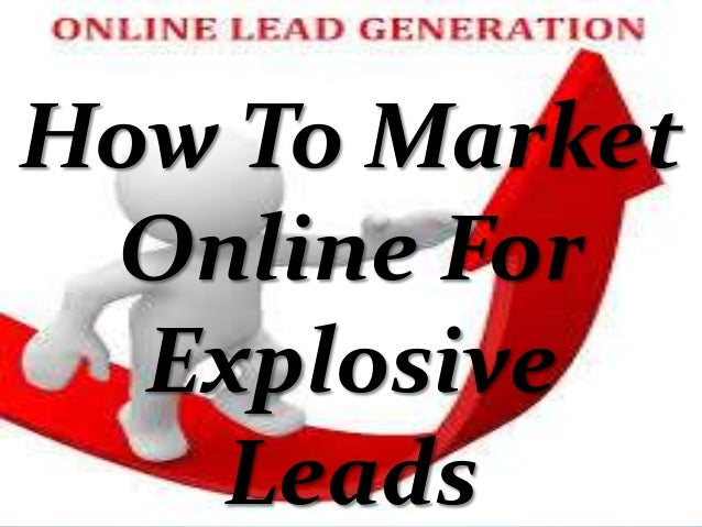 How To Market Online For Explosive Leads