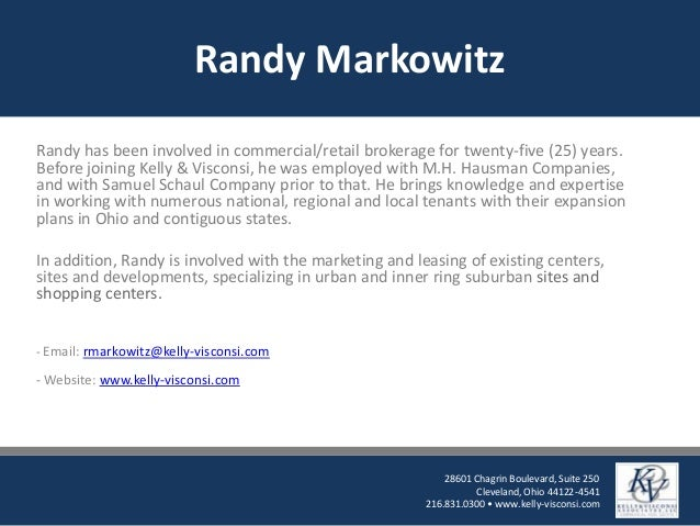 Randy MarkowitzRandy has been involved in commercial/retail brokerage for twenty-five (25) years.Before joining Kelly & Vi...