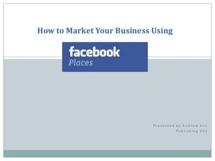 How to Market Your Business Using<br />Presented by Andrew Hsu<br />Publishing 355<br />